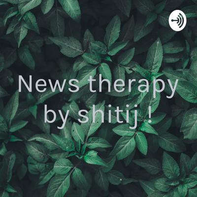 News therapy by shitij !