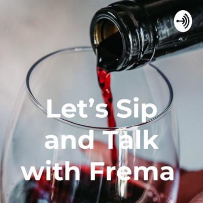 Let's Sip and Talk with Frema