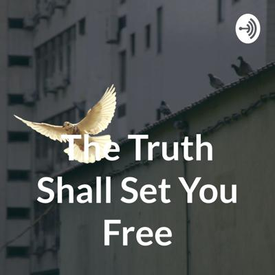 The Truth Shall Set You Free