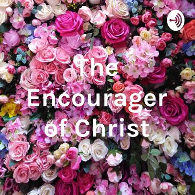 The Encourager of Christ