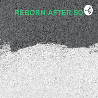 REBORN AFTER 50 - HOW TO BUILD THE BUSINESS OF YOUR DREAMS IN 30 DAYS