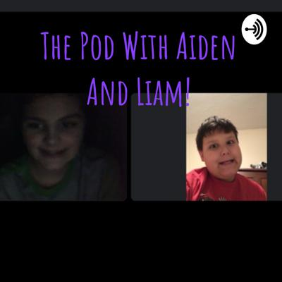 The Pod With Aiden And Liam!