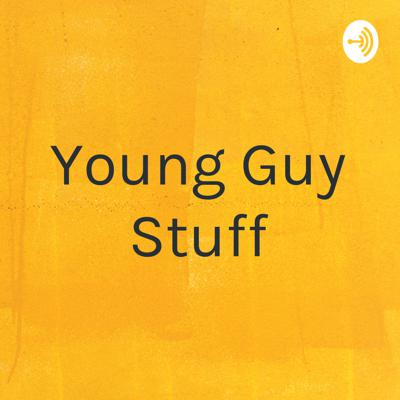 Young Guy Stuff