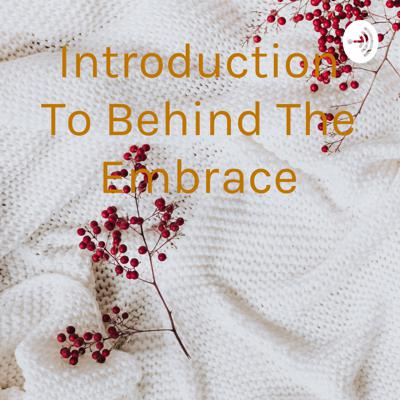 Introduction To Behind The Embrace