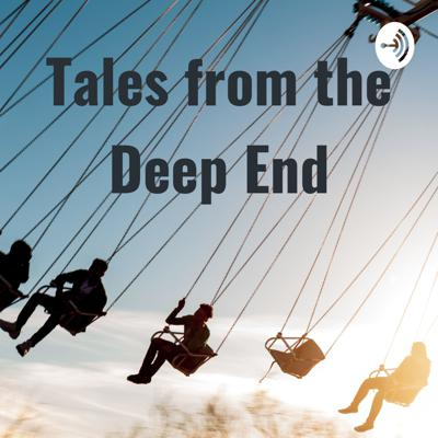 Tales from the Deep End