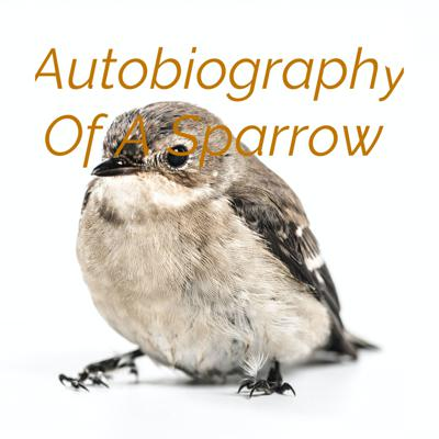 Autobiography Of A Sparrow