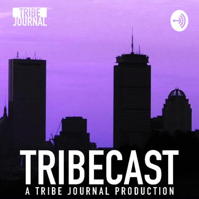 TRIBECAST at TRIBE JOURNAL
