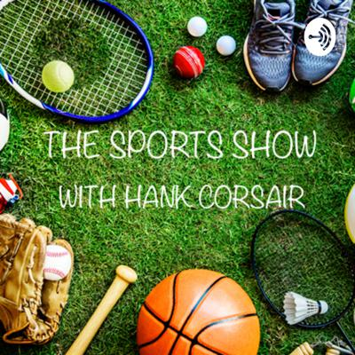 The Sports Show With Hank Corsair
