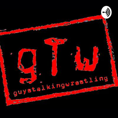 Guys Talking Wrestling Podcast