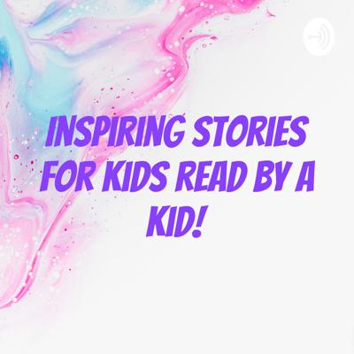 Inspiring Stories for kids read by a Kid!