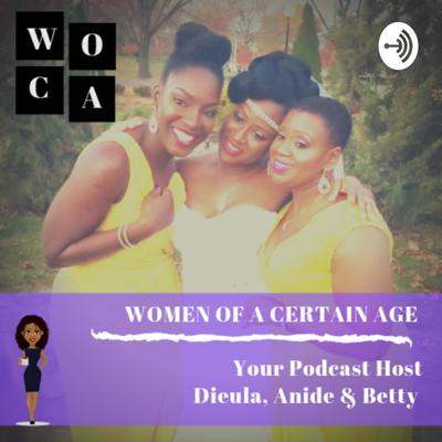Women Of a Certain Age (WOCA) Podcast