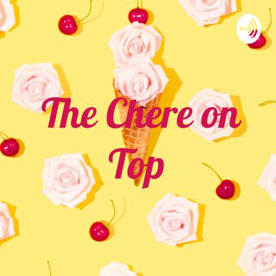 The Chere on Top
