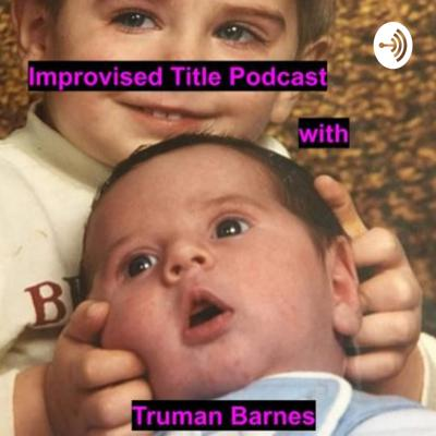 Improvised Title Podcast with Truman Barnes