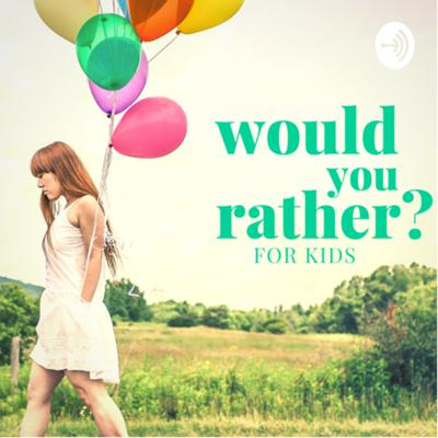 "A fun podcast answering the most important question, ""would you rather...???"" For kids, by kids."