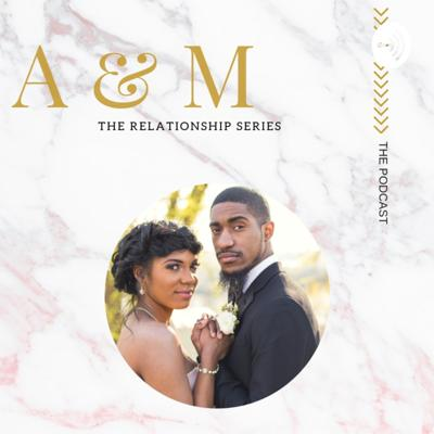 A&M: The Relationship Series