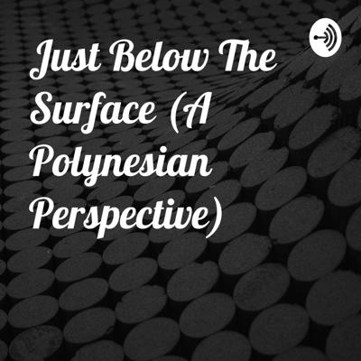 Just Below The Surface (A Polynesian Perspective)