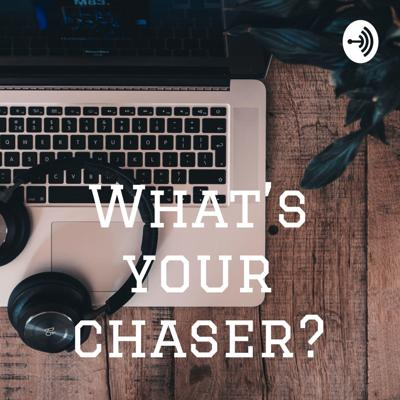 What's your chaser?