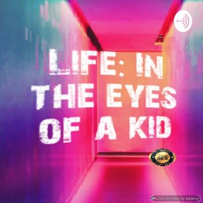 Life: In the Eyes of a Kid