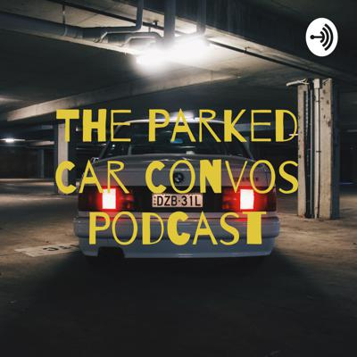 The Parked Car Convos Podcast
