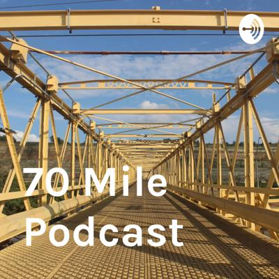 70 Mile Podcast