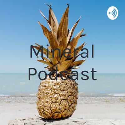 Mineral Podcast