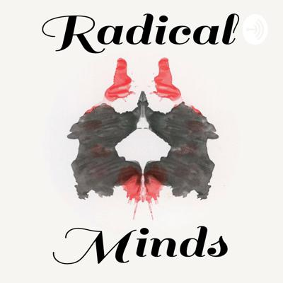 Radical Minds - A podcast discussing life skills, wellness tools, coping strategies, and shared experiences to create spaces for improved health.
