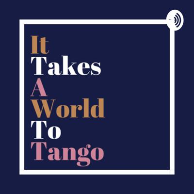 It takes a world to tango