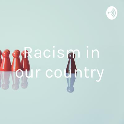 Racism in our country