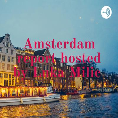 Amsterdam report hosted by Luka Milic