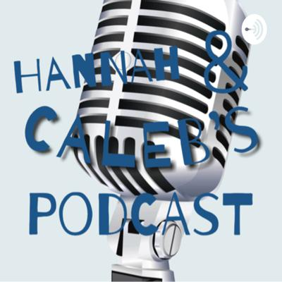Hannah and Caleb's Podcast