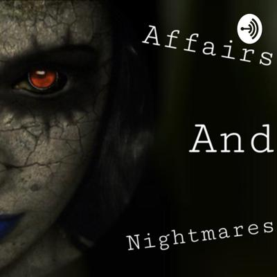Affairs And Nightmares Podcast