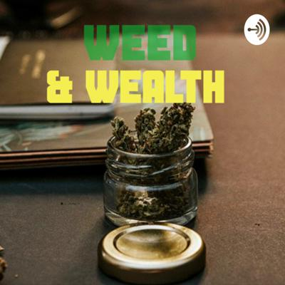 Weed & Wealth