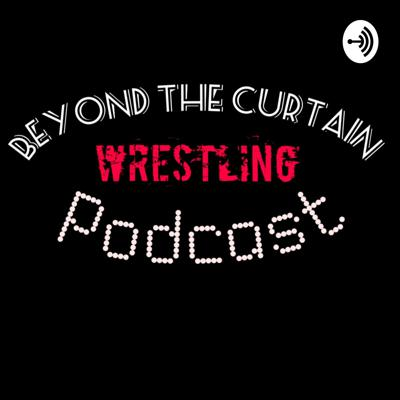 Beyond The Curtain Wrestling Podcast