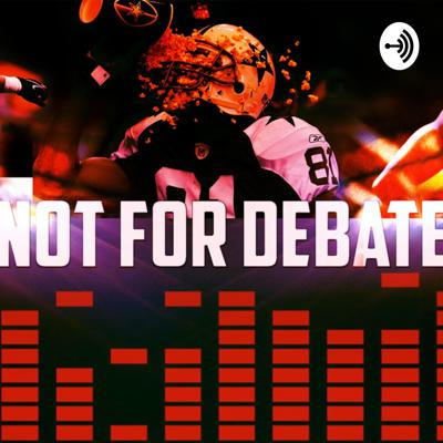 Not For Debate Podcast