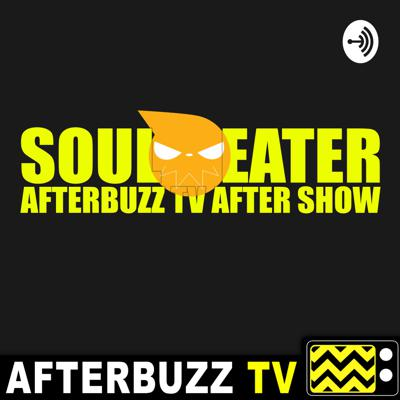 Soul Eater Reviews & After Show - AfterBuzz TV