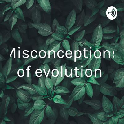 Misconceptions of evolution