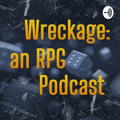 Wreckage: an RPG Podcast