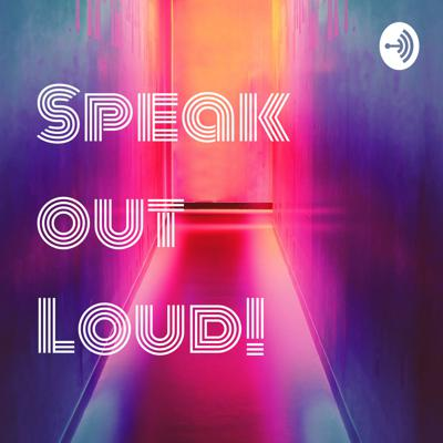 Speak out Loud!