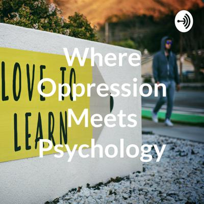 Where Oppression Meets Psychology
