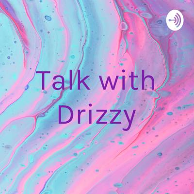 Talk with Drizzy