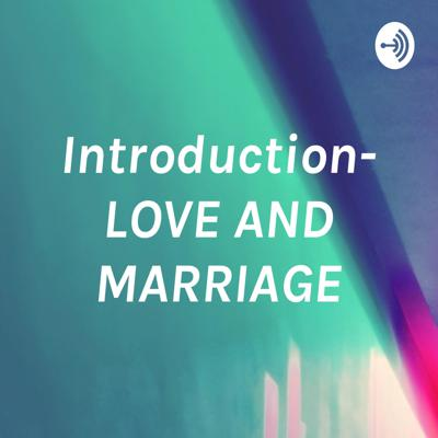 Introduction- LOVE AND MARRIAGE