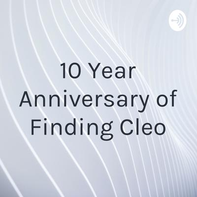 10 Year Anniversary of Finding Cleo