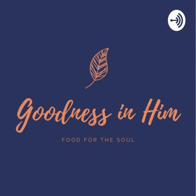 Goodness in him