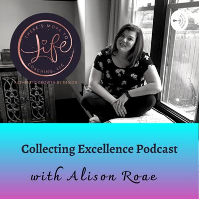 Collecting Excellence Podcast with Alison Roae