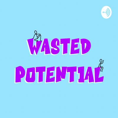 Wasted Potential Podcast