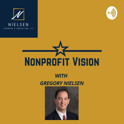 Nonprofit Vision with Gregory Nielsen presents informative and entertaining conversations spotlighting critical issues in nonprofit leadership and the visionaries who are addressing them.