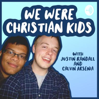 We Were Christian Kids with Justin Randall and Calvin Arsenia