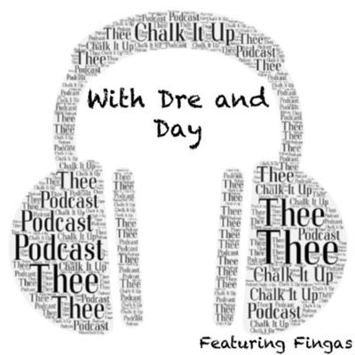 Thee Chalk it up Podcast