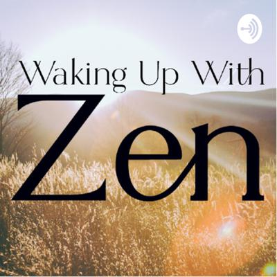 Waking Up with Zen!