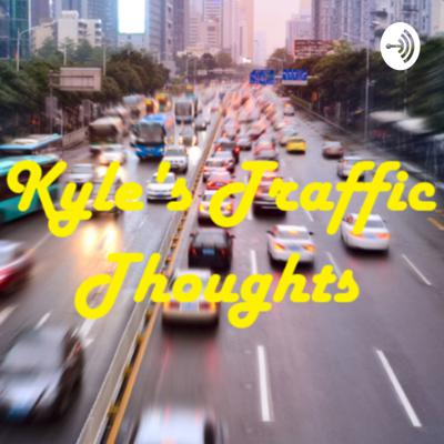 Kyle's Traffic Thoughts